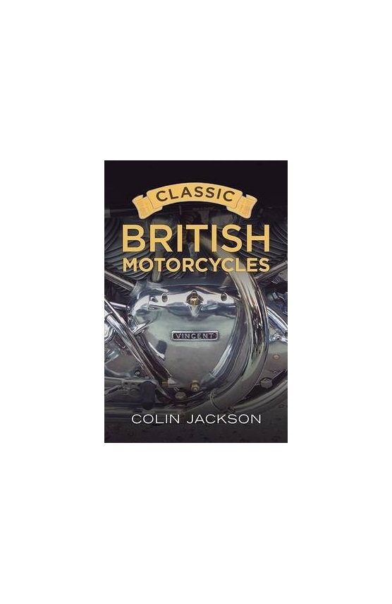 Classic British Motorcycles - Author Colin Jackson - British Motorcycle Parts NZ