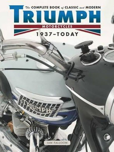 Complete Book of Classic and Modern Triumph Motorcycles 1937-Today