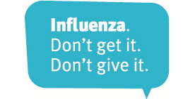 Influenza. Don't get it. Don't give it.