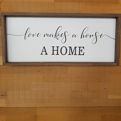 Love Makes A House A Home - Sign