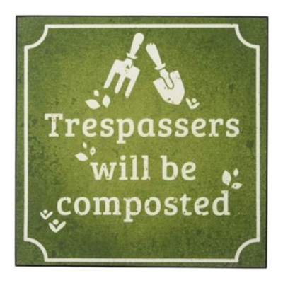 Tresspassers Will BE Composted