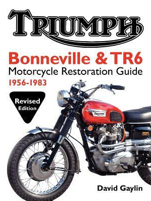 Triumph Bonneville and TR6 Motorcycle Restoration Guide: 1956-83