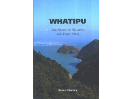 Whatipu: The Story of Whatipu and Early Huia